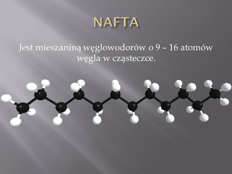 Jest mieszaniną węglowodorów o 9 – 16 atomów węgla w cząsteczce.