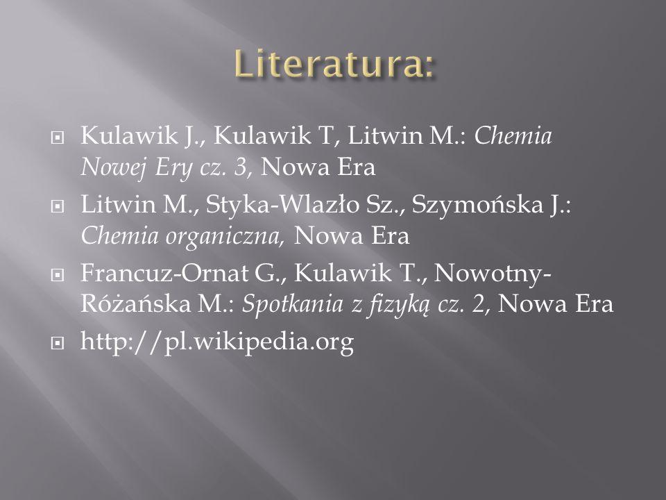  Kulawik J., Kulawik T, Litwin M.: Chemia Nowej Ery cz. 3, Nowa Era  Litwin M., Styka-Wlazło Sz., Szymońska J.: Chemia organiczna, Nowa Era  Francu