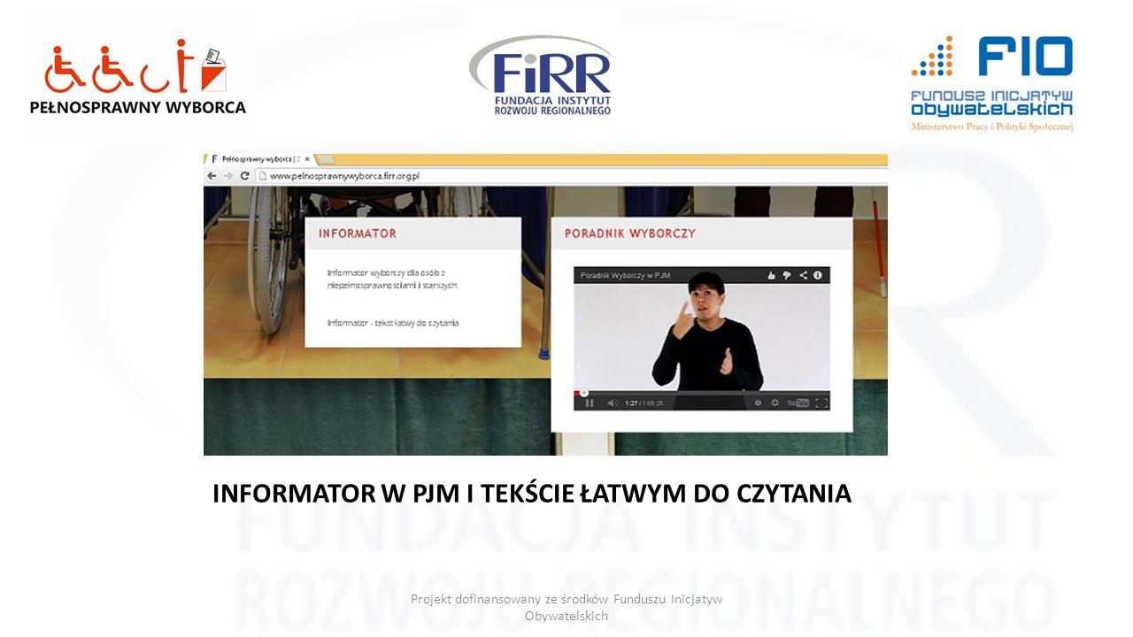 Projekt dofinansowany ze środków Funduszu Inicjatyw Obywatelskich INFORMATOR W PJM I TEKŚCIE ŁATWYM DO CZYTANIA