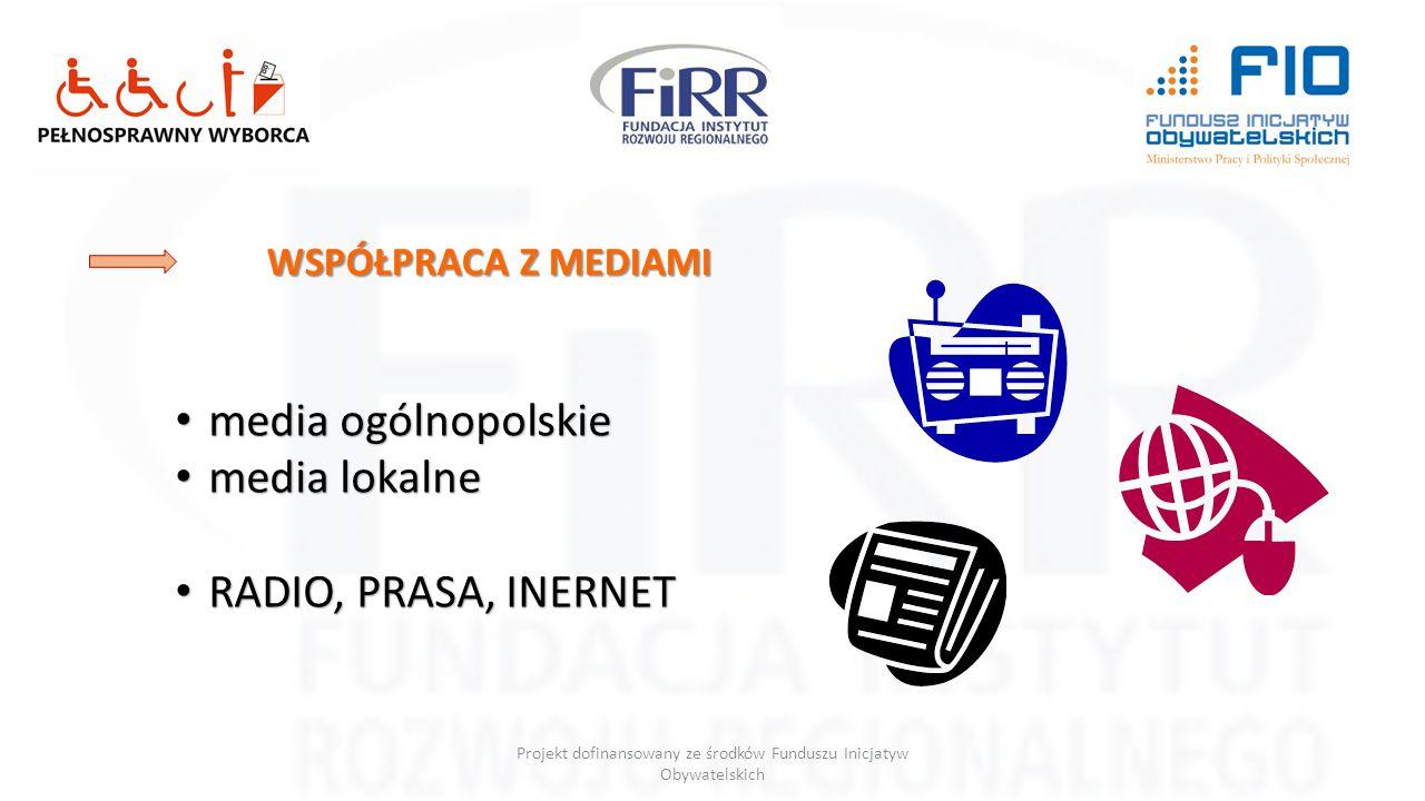 Projekt dofinansowany ze środków Funduszu Inicjatyw Obywatelskich WSPÓŁPRACA Z MEDIAMI media ogólnopolskie media ogólnopolskie media lokalne media lok