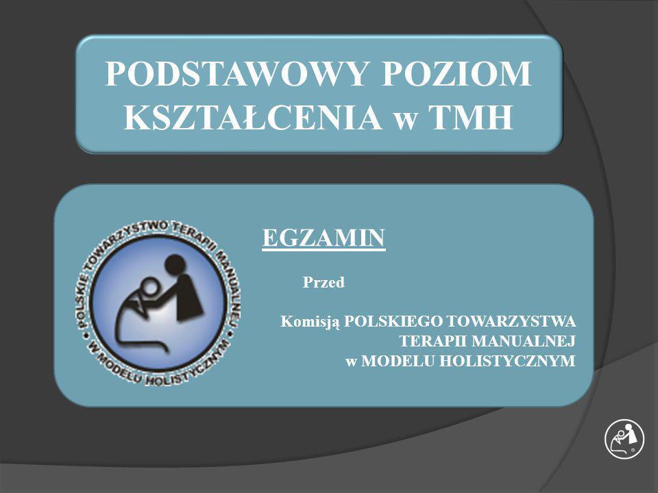 EGZAMIN przed Komisją POLSKIEGO TOWARZYSTWA TERAPII MANUALNEJ w MODELU HOLISTYCZNYM Po zdaniu Egzaminu uzyskujesz tytuł: TERAPEUTY MANUALNEGO MODELU HOLISTYCZNEGO
