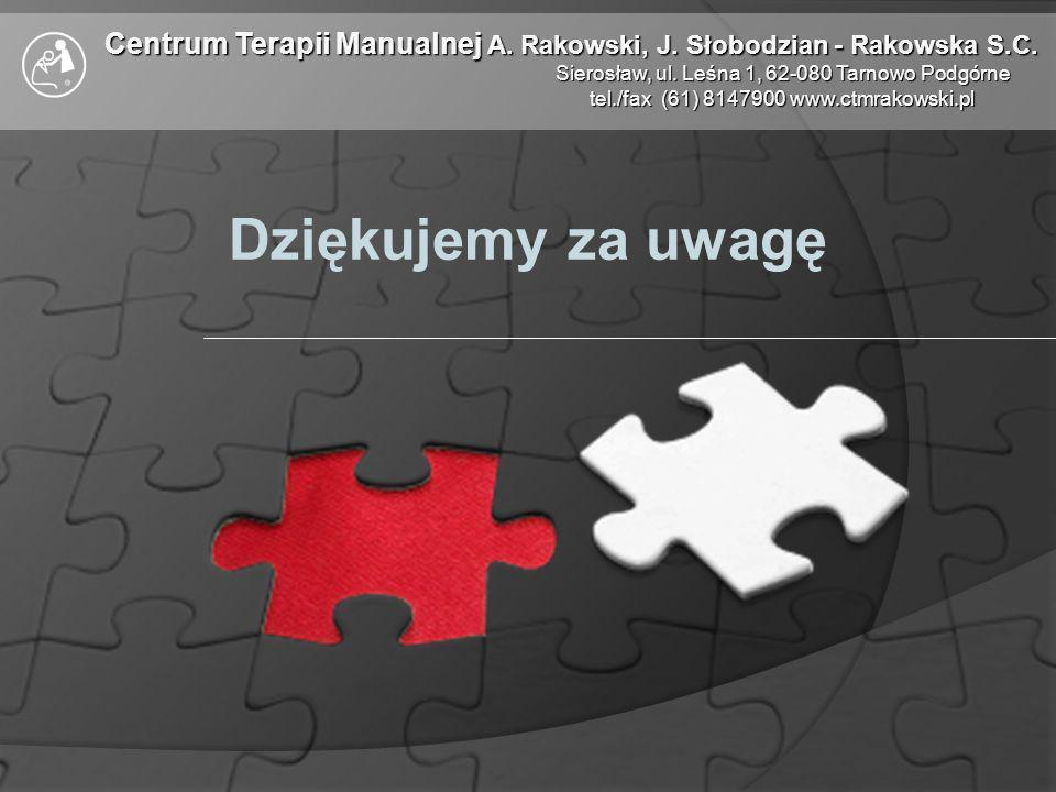 Centrum Terapii Manualnej A. Rakowski, J. Słobodzian - Rakowska S.C. Sierosław, ul. Leśna 1, 62-080 Tarnowo Podgórne tel./fax (61) 8147900 www.ctmrako