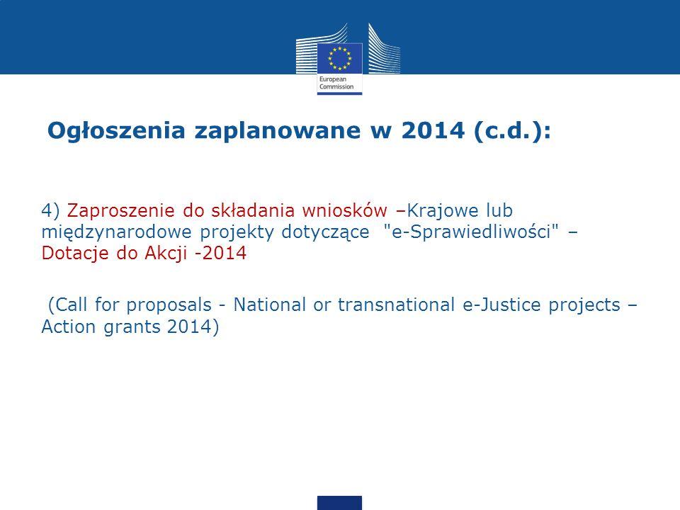 4) Zaproszenie do składania wniosków –Krajowe lub międzynarodowe projekty dotyczące e-Sprawiedliwości – Dotacje do Akcji -2014 (Call for proposals - National or transnational e-Justice projects – Action grants 2014)
