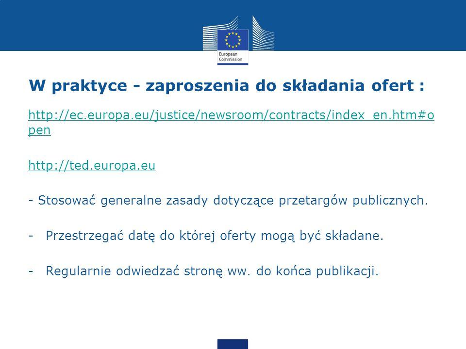 W praktyce - zaproszenia do składania ofert : http://ec.europa.eu/justice/newsroom/contracts/index_en.htm#o pen http://ted.europa.eu - Stosować generalne zasady dotyczące przetargów publicznych.