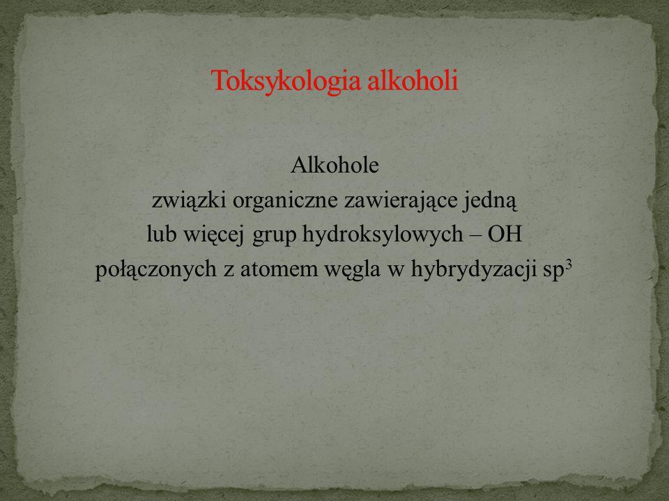 Alkohole związki organiczne zawierające jedną lub więcej grup hydroksylowych – OH połączonych z atomem węgla w hybrydyzacji sp 3