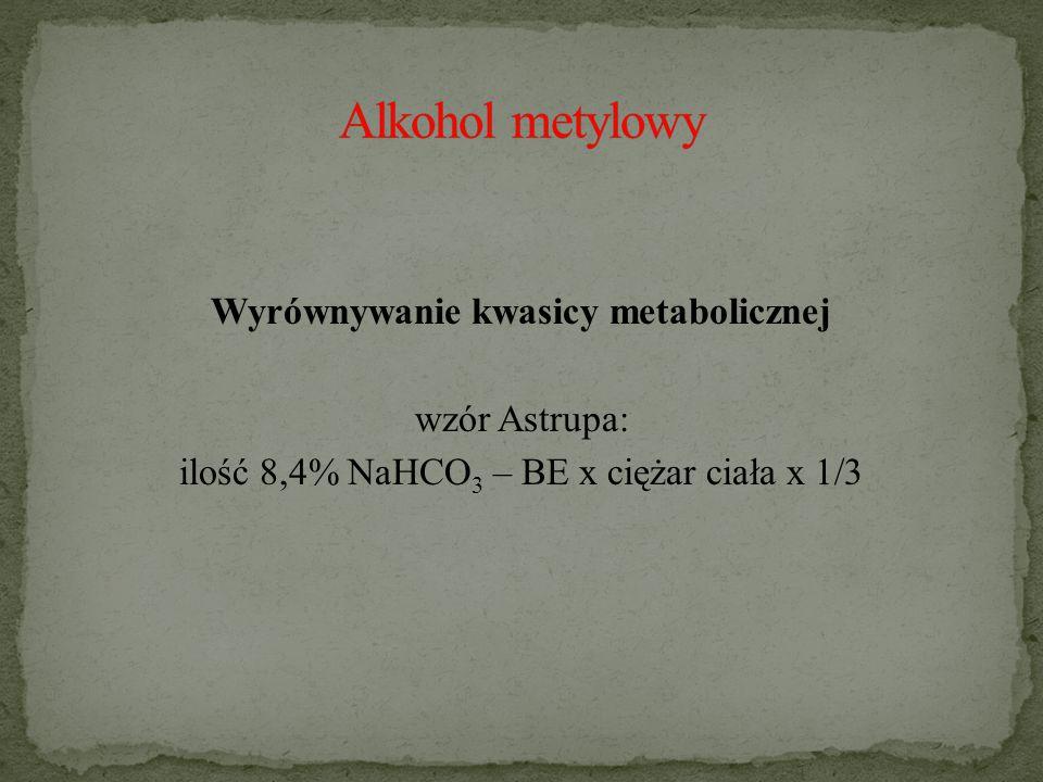 Wyrównywanie kwasicy metabolicznej wzór Astrupa: ilość 8,4% NaHCO 3 – BE x ciężar ciała x 1/3