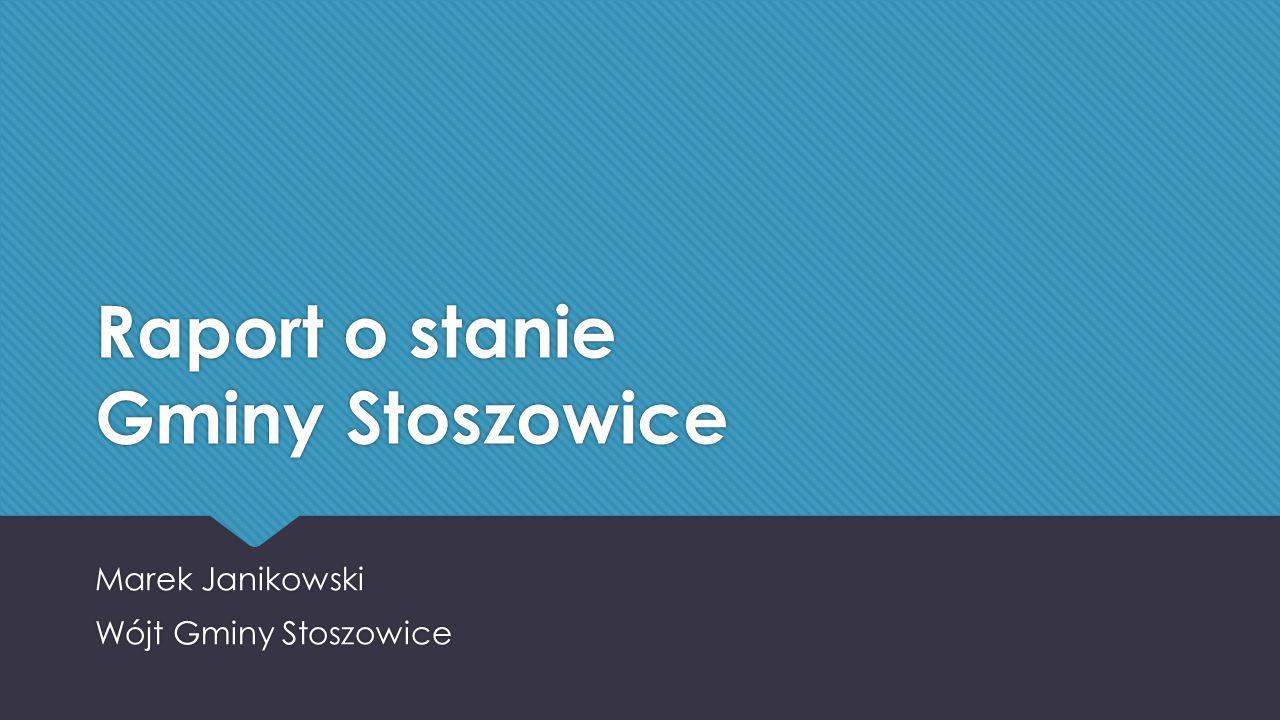 Raport o stanie Gminy Stoszowice Marek Janikowski Wójt Gminy Stoszowice Marek Janikowski Wójt Gminy Stoszowice