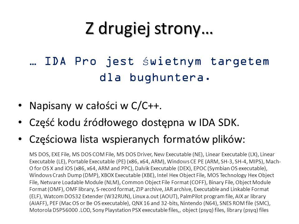 Z drugiej strony… … IDA Pro jest świetnym targetem dla bughuntera. Napisany w całości w C/C++. Część kodu źródłowego dostępna w IDA SDK. Częściowa lis