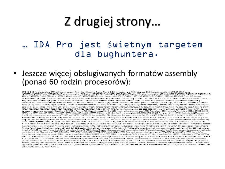 Z drugiej strony… … IDA Pro jest świetnym targetem dla bughuntera. Jeszcze więcej obsługiwanych formatów assembly (ponad 60 rodzin procesorów): AMD K6