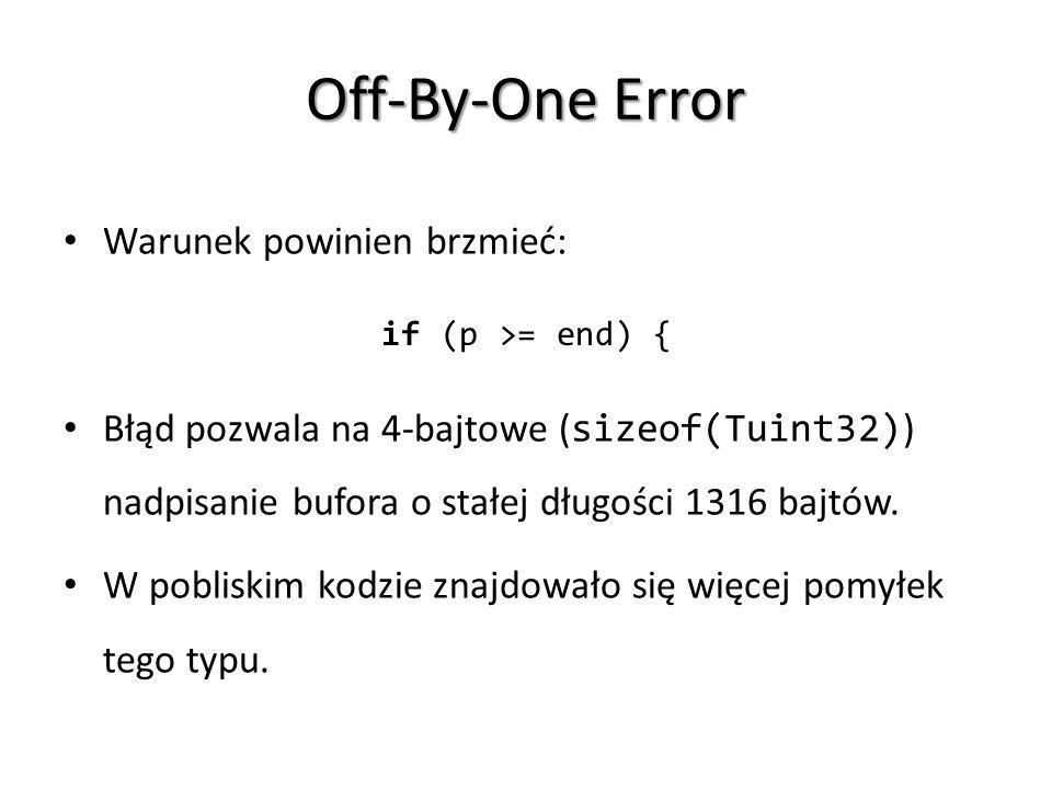 Off-By-One Error Warunek powinien brzmieć: Błąd pozwala na 4-bajtowe ( sizeof(Tuint32) ) nadpisanie bufora o stałej długości 1316 bajtów. W pobliskim