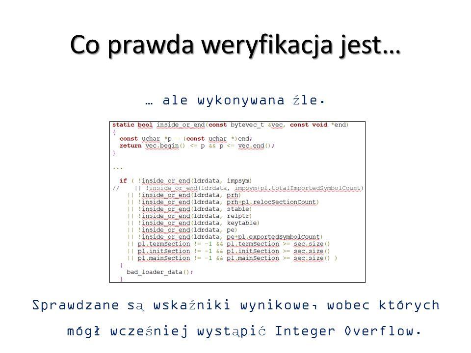 Co prawda weryfikacja jest… … ale wykonywana źle. Sprawdzane są wskaźniki wynikowe, wobec których mógł wcześniej wystąpić Integer Overflow.