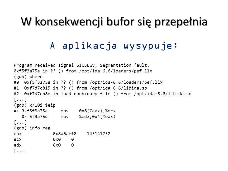 W konsekwencji bufor się przepełnia A aplikacja wysypuje: Program received signal SIGSEGV, Segmentation fault. 0xf5f3a75a in ?? () from /opt/ida-6.6/l