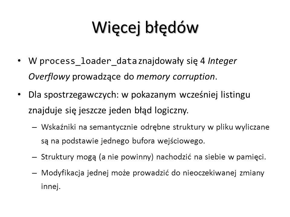 Więcej błędów W process_loader_data znajdowały się 4 Integer Overflowy prowadzące do memory corruption. Dla spostrzegawczych: w pokazanym wcześniej li