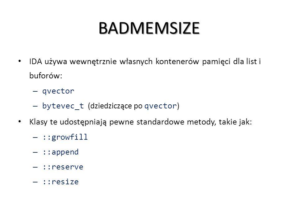 BADMEMSIZE IDA używa wewnętrznie własnych kontenerów pamięci dla list i buforów: – qvector – bytevec_t (dziedziczące po qvector ) Klasy te udostępniaj