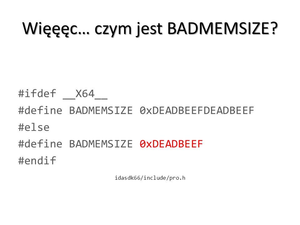 Więęęc… czym jest BADMEMSIZE? #ifdef __X64__ #define BADMEMSIZE 0xDEADBEEFDEADBEEF #else #define BADMEMSIZE 0xDEADBEEF #endif idasdk66/include/pro.h