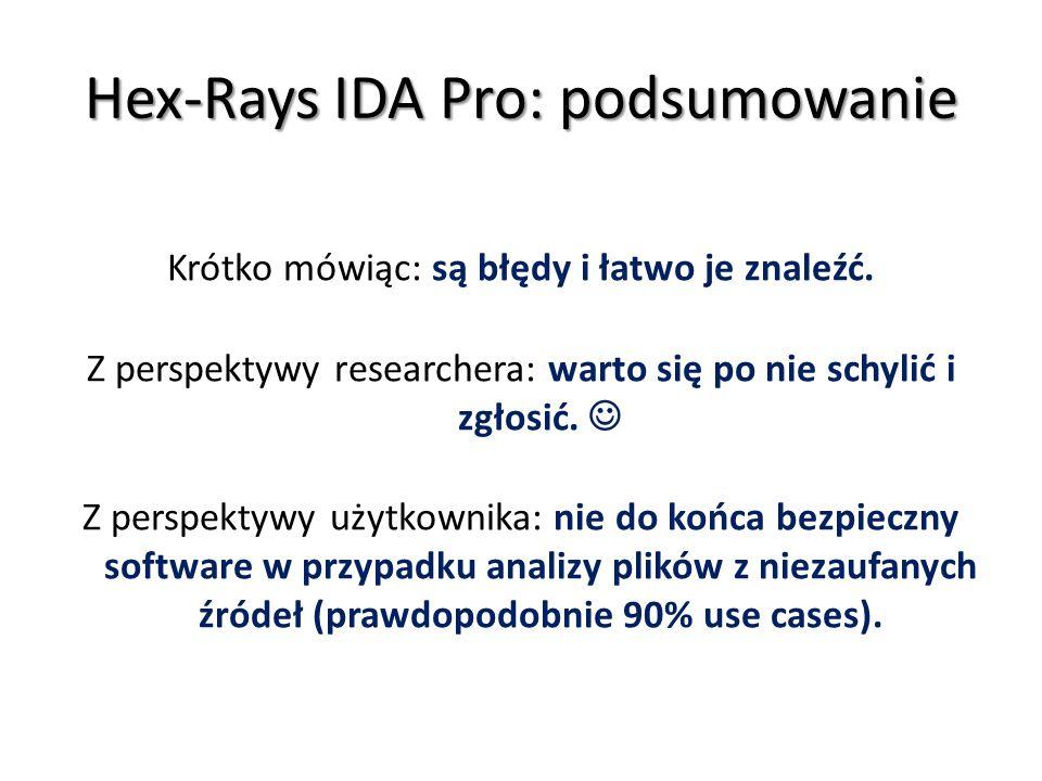 Hex-Rays IDA Pro: podsumowanie Krótko mówiąc: są błędy i łatwo je znaleźć. Z perspektywy researchera: warto się po nie schylić i zgłosić. Z perspektyw