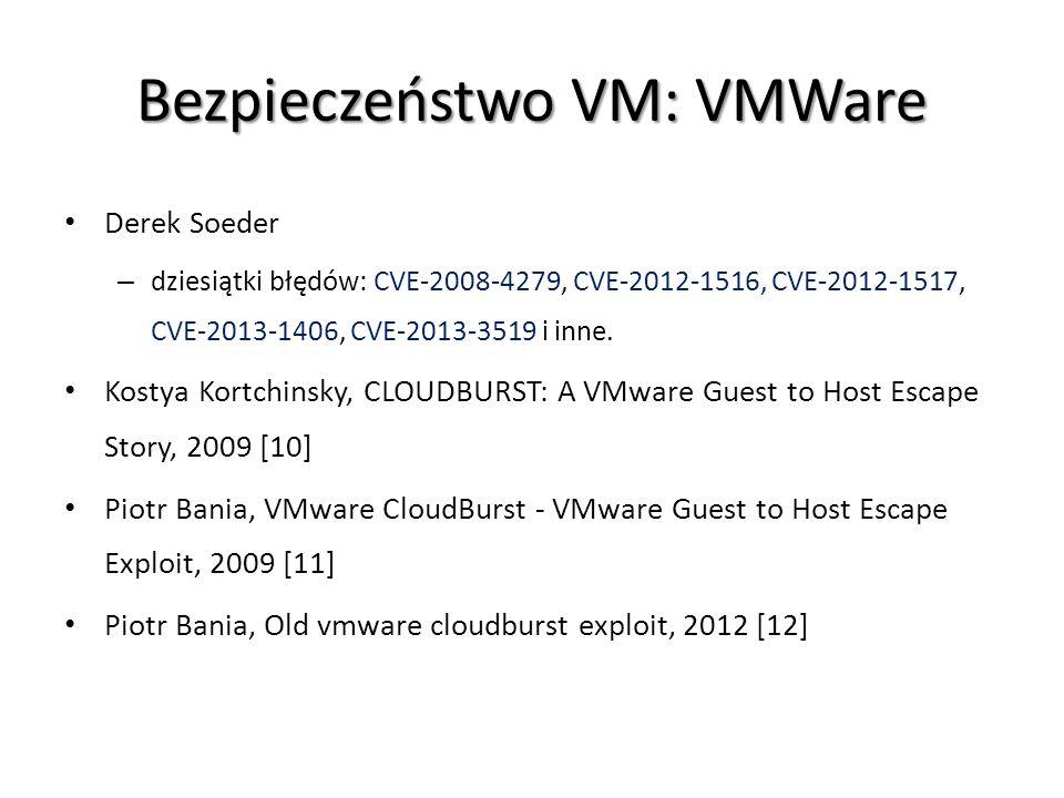 Bezpieczeństwo VM: VMWare Derek Soeder – dziesiątki błędów: CVE-2008-4279, CVE-2012-1516, CVE-2012-1517, CVE-2013-1406, CVE-2013-3519 i inne. Kostya K