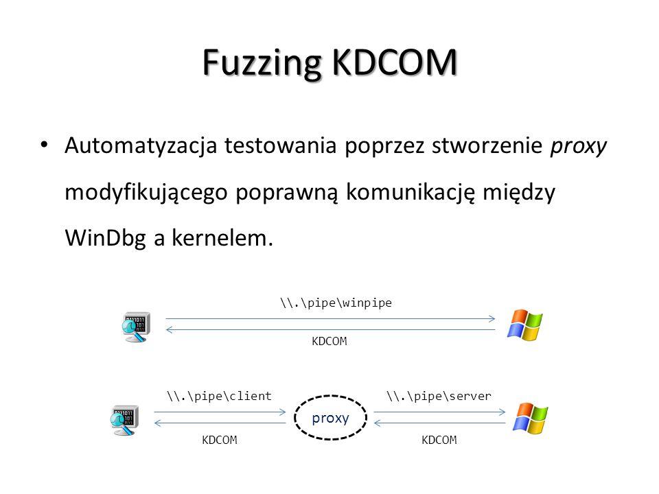 Fuzzing KDCOM Automatyzacja testowania poprzez stworzenie proxy modyfikującego poprawną komunikację między WinDbg a kernelem. \\.\pipe\winpipe \\.\pip