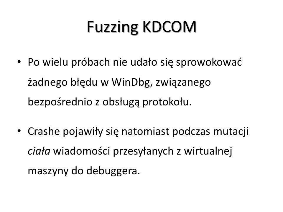 Fuzzing KDCOM Po wielu próbach nie udało się sprowokować żadnego błędu w WinDbg, związanego bezpośrednio z obsługą protokołu. Crashe pojawiły się nato