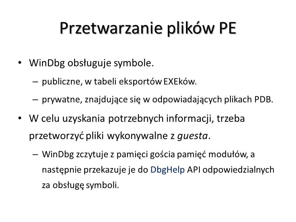 Przetwarzanie plików PE WinDbg obsługuje symbole. – publiczne, w tabeli eksportów EXEków. – prywatne, znajdujące się w odpowiadających plikach PDB. W