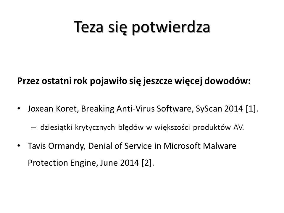 Teza się potwierdza Przez ostatni rok pojawiło się jeszcze więcej dowodów: Joxean Koret, Breaking Anti-Virus Software, SyScan 2014 [1]. – dziesiątki k