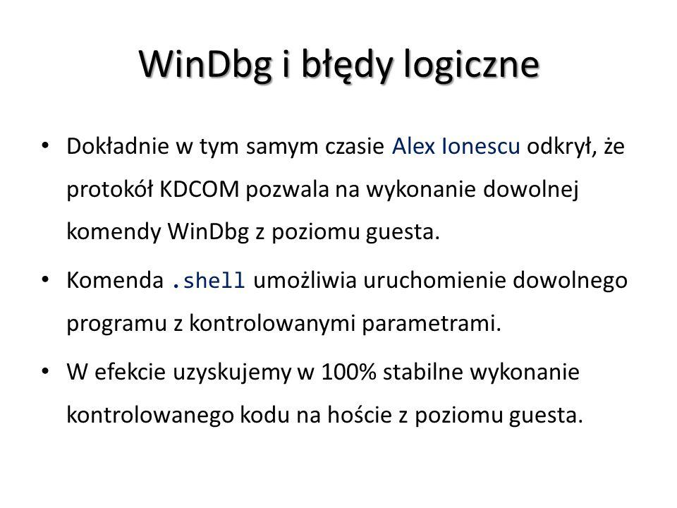 WinDbg i błędy logiczne Dokładnie w tym samym czasie Alex Ionescu odkrył, że protokół KDCOM pozwala na wykonanie dowolnej komendy WinDbg z poziomu gue