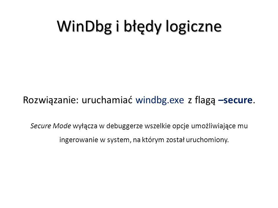 WinDbg i błędy logiczne Rozwiązanie: uruchamiać windbg.exe z flagą –secure. Secure Mode wyłącza w debuggerze wszelkie opcje umożliwiające mu ingerowan