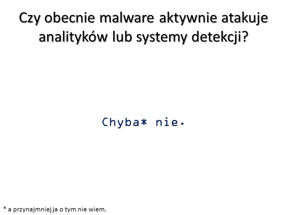 Czy obecnie malware aktywnie atakuje analityków lub systemy detekcji? Chyba* nie. * a przynajmniej ja o tym nie wiem.