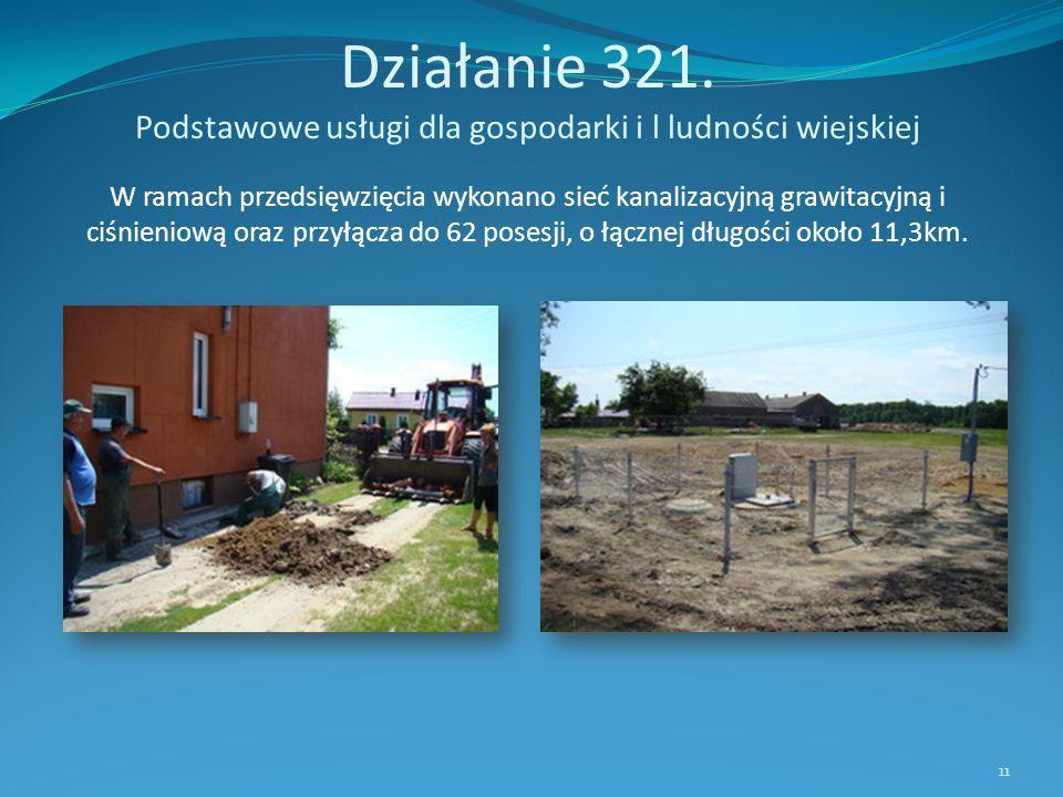 Działanie 321. Podstawowe usługi dla gospodarki i l ludności wiejskiej W ramach przedsięwzięcia wykonano sieć kanalizacyjną grawitacyjną i ciśnieniową