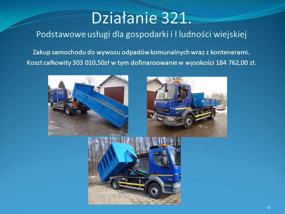 Działanie 321. Podstawowe usługi dla gospodarki i l ludności wiejskiej Zakup samochodu do wywozu odpadów komunalnych wraz z kontenerami. Koszt całkowi