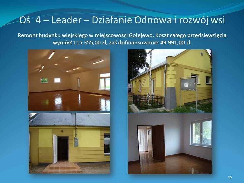 Oś 4 – Leader – Działanie Odnowa i rozwój wsi Remont budynku wiejskiego w miejscowości Golejewo. Koszt całego przedsięwzięcia wyniósł 115 355,00 zł, z