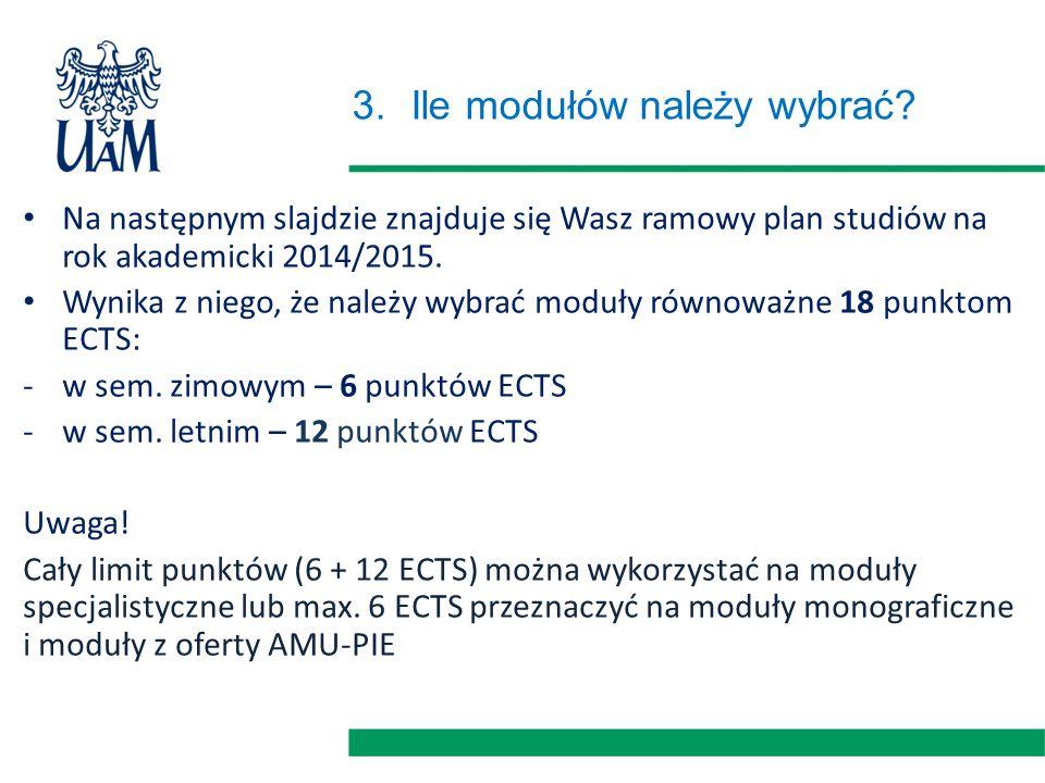 3.Ile modułów należy wybrać? Na następnym slajdzie znajduje się Wasz ramowy plan studiów na rok akademicki 2014/2015. Wynika z niego, że należy wybrać