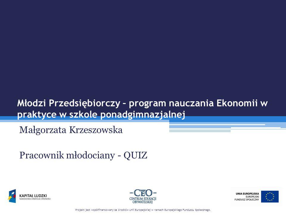 Młodzi Przedsiębiorczy – program nauczania Ekonomii w praktyce w szkole ponadgimnazjalnej Zasady QUIZU 1.Każda drużyna za poprawną odpowiedź otrzyma 1 punkt.