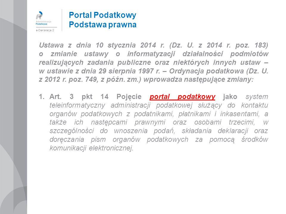 Portal Podatkowy Podstawa prawna Ustawa z dnia 10 stycznia 2014 r. (Dz. U. z 2014 r. poz. 183) o zmianie ustawy o informatyzacji działalności podmiotó