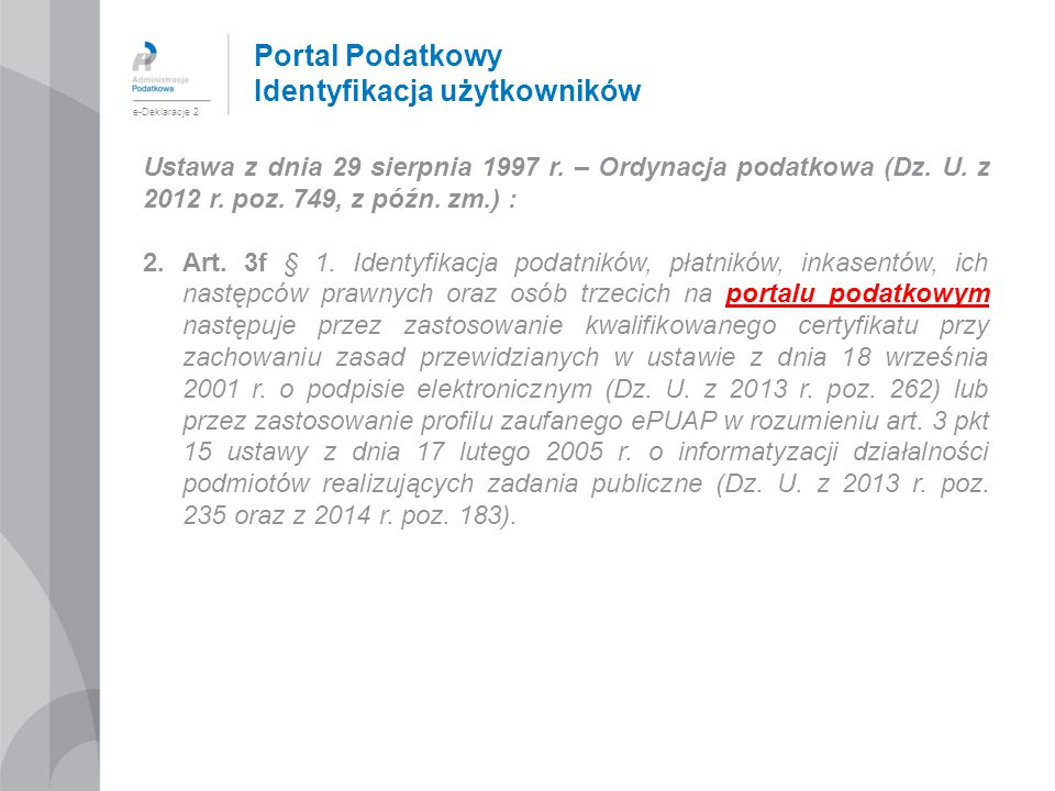 Portal Podatkowy Identyfikacja użytkowników Ustawa z dnia 29 sierpnia 1997 r. – Ordynacja podatkowa (Dz. U. z 2012 r. poz. 749, z późn. zm.) : 2.Art.