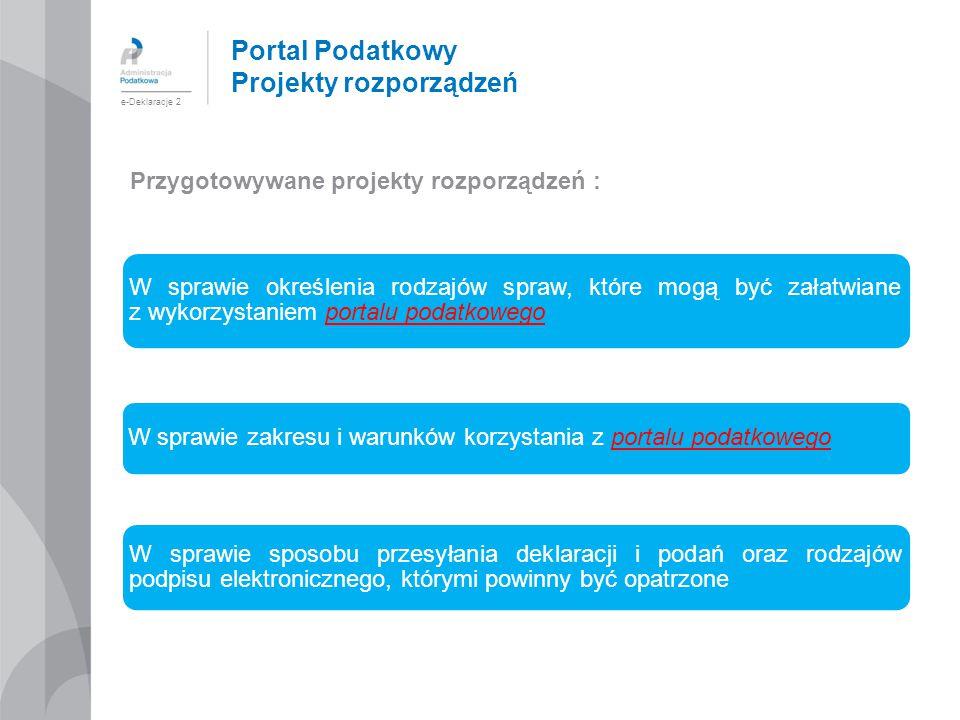 Portal Podatkowy Projekty rozporządzeń Przygotowywane projekty rozporządzeń : e-Deklaracje 2 W sprawie określenia rodzajów spraw, które mogą być załat