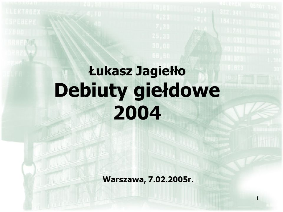 1 Łukasz Jagiełło Debiuty giełdowe 2004 Warszawa, 7.02.2005r.