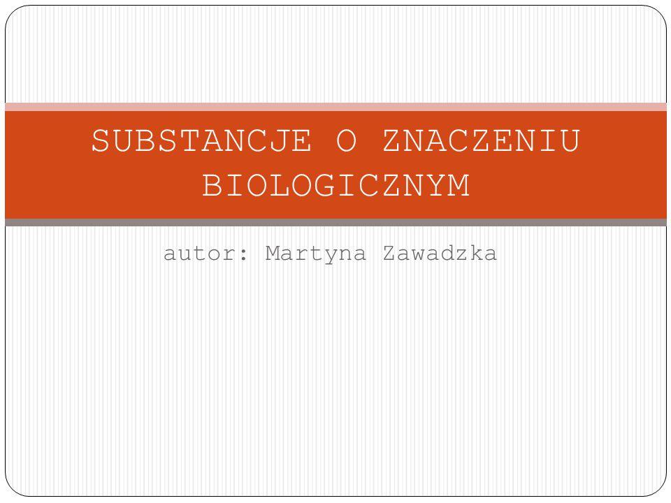 autor: Martyna Zawadzka SUBSTANCJE O ZNACZENIU BIOLOGICZNYM