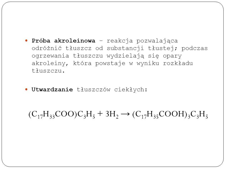 Próba akroleinowa – reakcja pozwalająca odróżnić tłuszcz od substancji tłustej; podczas ogrzewania tłuszczu wydzielają się opary akroleiny, która pows