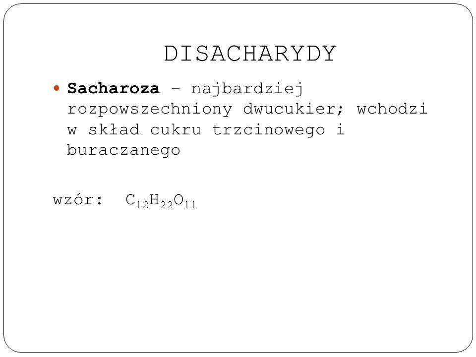 DISACHARYDY Sacharoza – najbardziej rozpowszechniony dwucukier; wchodzi w skład cukru trzcinowego i buraczanego wzór: C 12 H 22 O 11