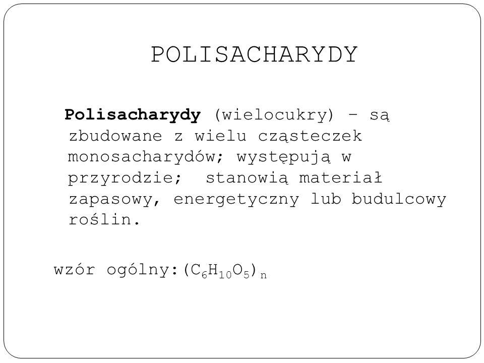 POLISACHARYDY Polisacharydy (wielocukry) – są zbudowane z wielu cząsteczek monosacharydów; występują w przyrodzie; stanowią materiał zapasowy, energet