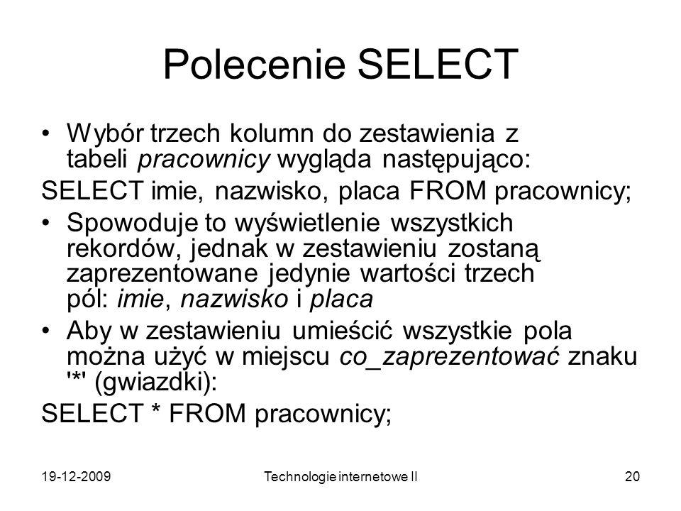 19-12-2009Technologie internetowe II20 Polecenie SELECT Wybór trzech kolumn do zestawienia z tabeli pracownicy wygląda następująco: SELECT imie, nazwi
