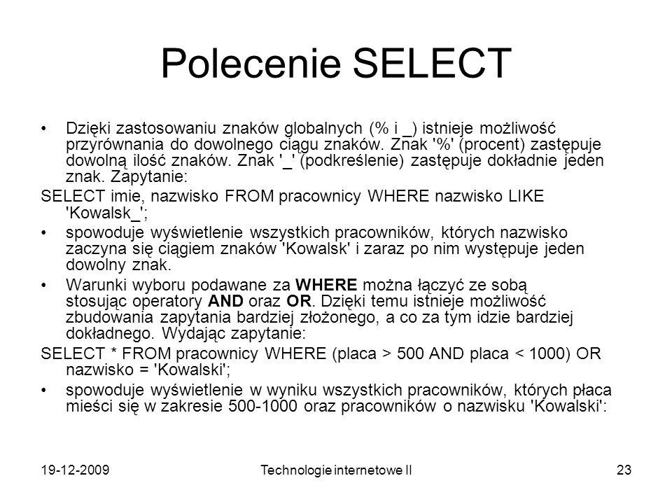 19-12-2009Technologie internetowe II23 Polecenie SELECT Dzięki zastosowaniu znaków globalnych (% i _) istnieje możliwość przyrównania do dowolnego cią