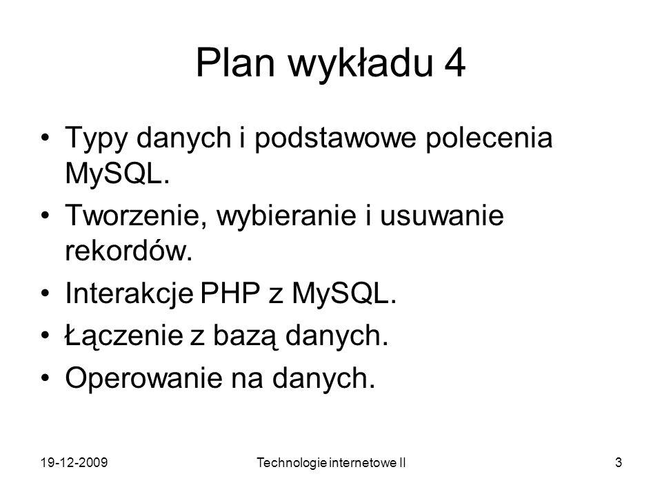 19-12-2009Technologie internetowe II3 Plan wykładu 4 Typy danych i podstawowe polecenia MySQL. Tworzenie, wybieranie i usuwanie rekordów. Interakcje P