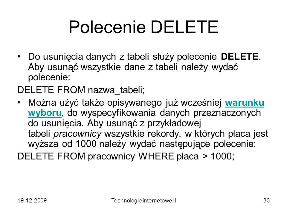 19-12-2009Technologie internetowe II33 Polecenie DELETE Do usunięcia danych z tabeli służy polecenie DELETE. Aby usunąć wszystkie dane z tabeli należy