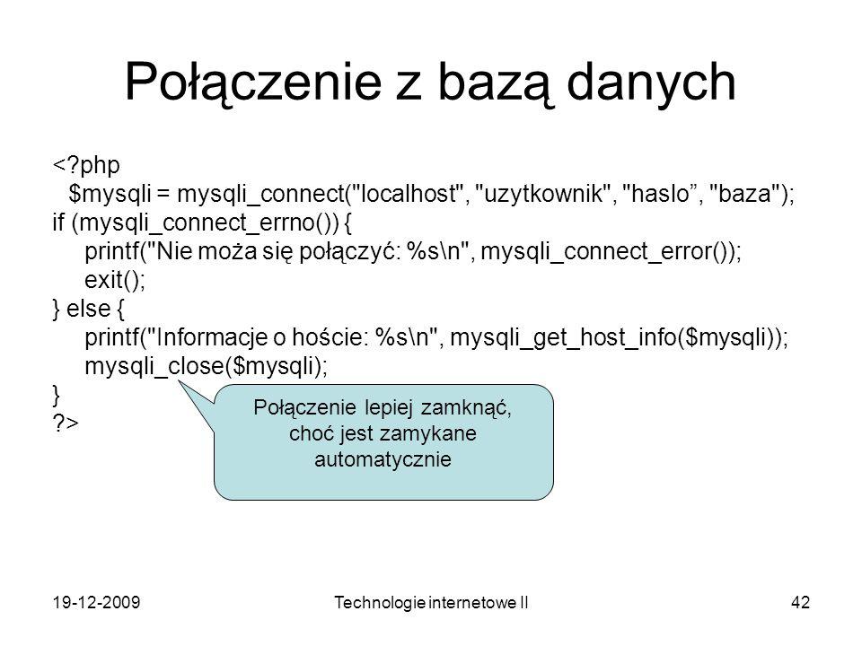 19-12-2009Technologie internetowe II42 Połączenie z bazą danych <?php $mysqli = mysqli_connect(