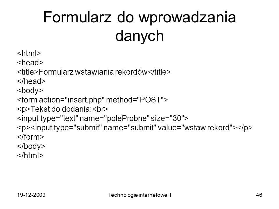 19-12-2009Technologie internetowe II46 Formularz do wprowadzania danych Formularz wstawiania rekordów Tekst do dodania: