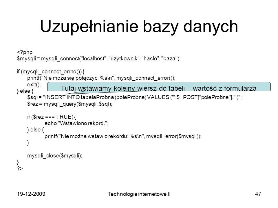 19-12-2009Technologie internetowe II47 Uzupełnianie bazy danych <?php $mysqli = mysqli_connect(