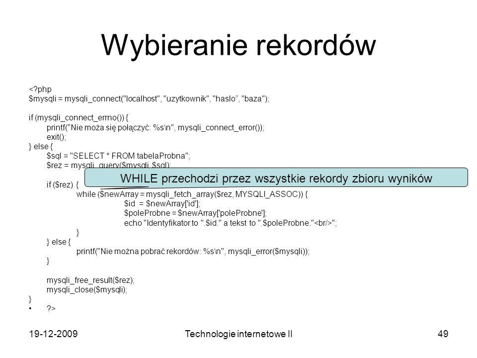 19-12-2009Technologie internetowe II49 Wybieranie rekordów <?php $mysqli = mysqli_connect(