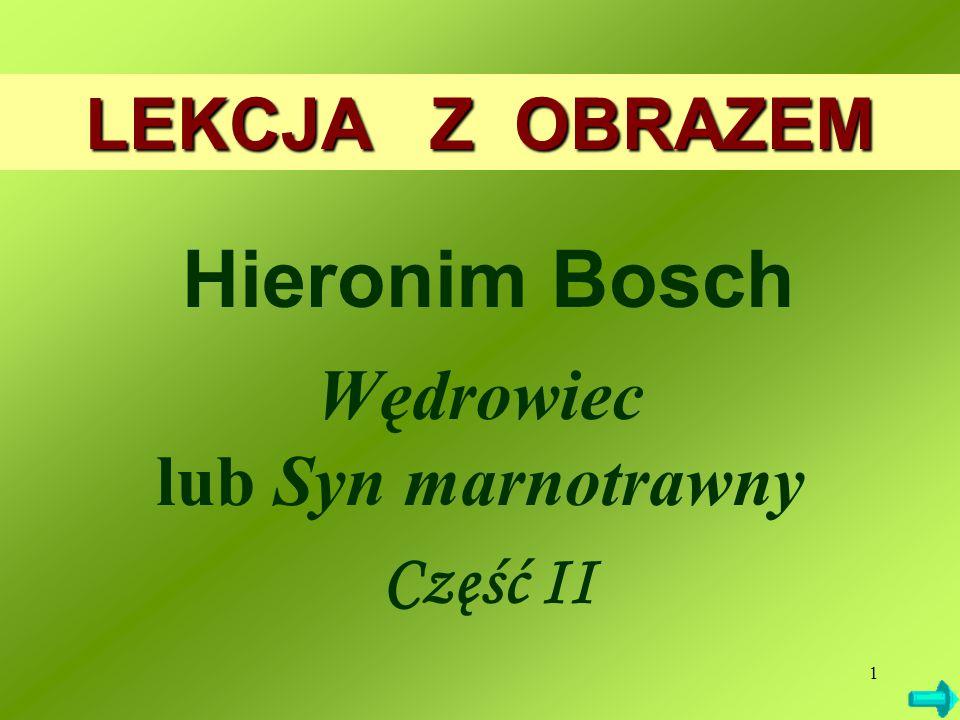 1 LEKCJA Z OBRAZEM Hieronim Bosch Wędrowiec lub Syn marnotrawny Część II